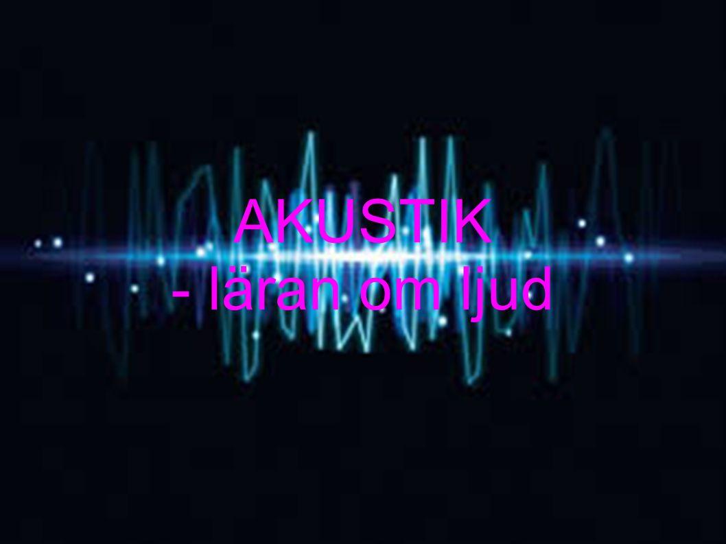 AKUSTIK - läran om ljud
