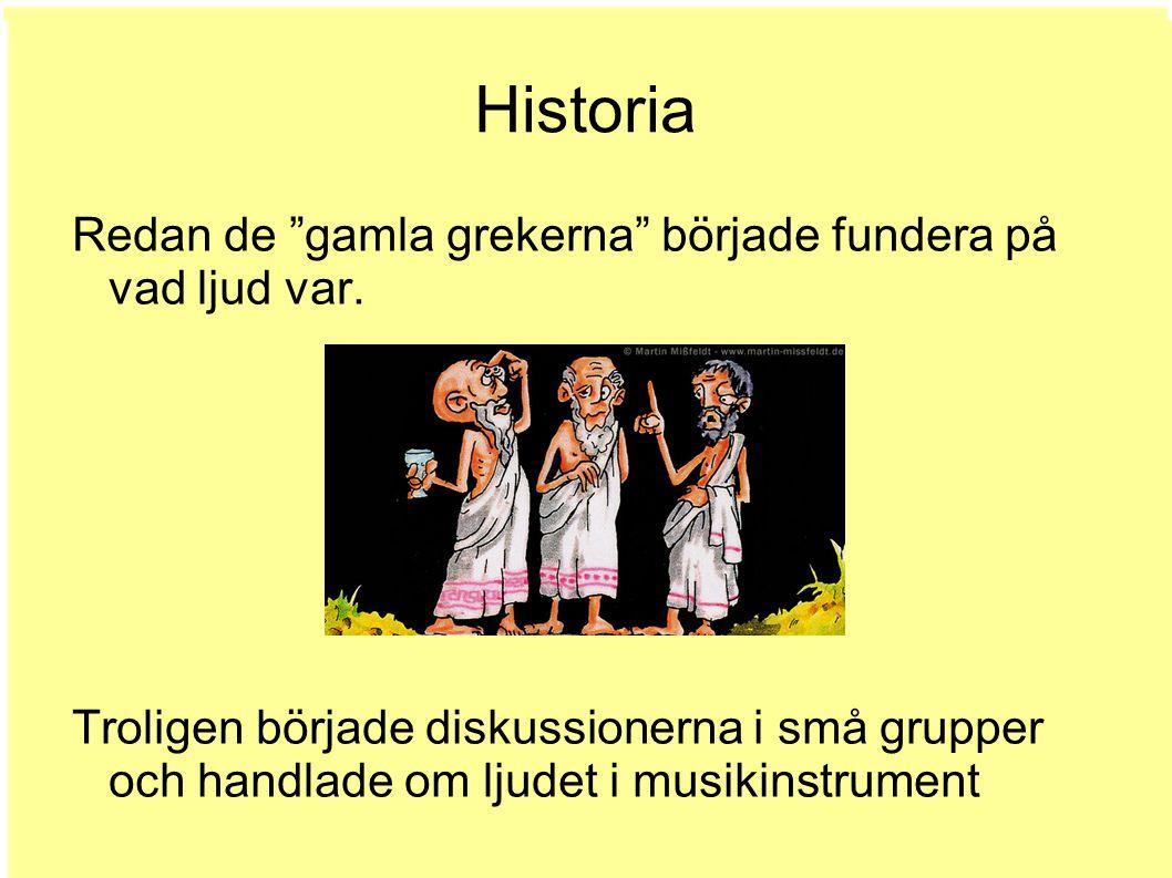 Historia Redan de gamla grekerna började fundera på vad ljud var.