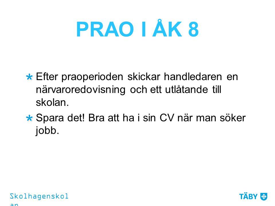 PRAO I ÅK 8 Efter praoperioden skickar handledaren en närvaroredovisning och ett utlåtande till skolan.