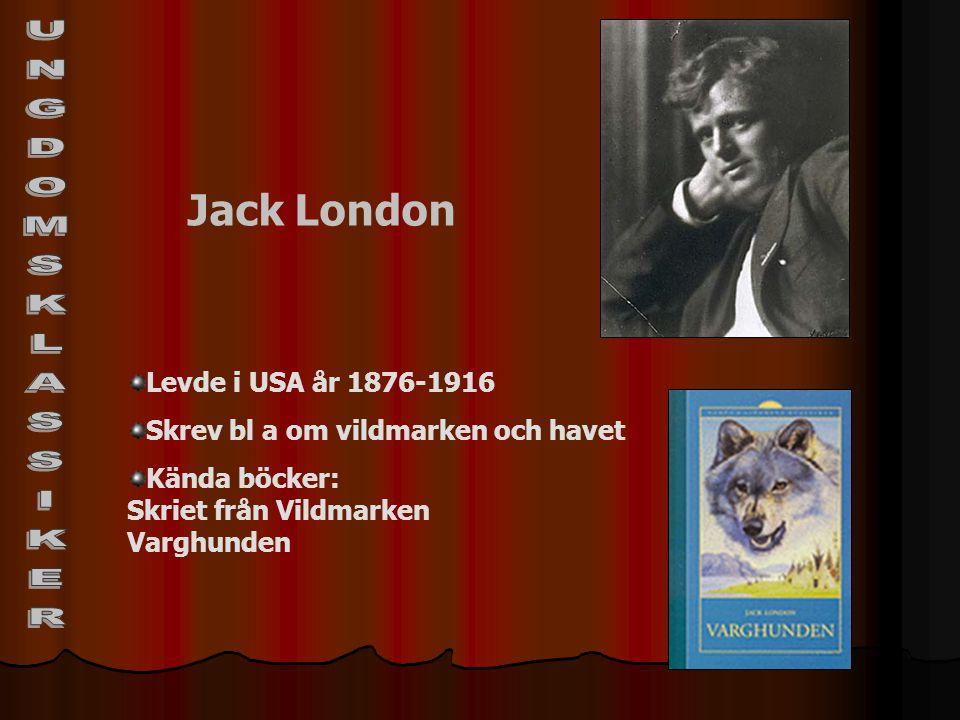 UNGDOMSKLASSIKER Jack London Levde i USA år 1876-1916