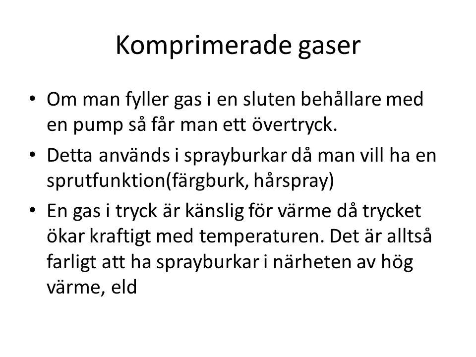 Komprimerade gaser Om man fyller gas i en sluten behållare med en pump så får man ett övertryck.