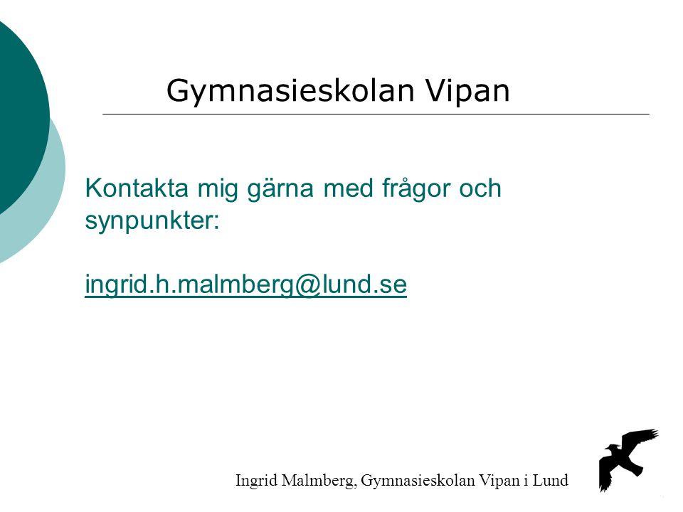 Gymnasieskolan Vipan Kontakta mig gärna med frågor och synpunkter: ingrid.h.malmberg@lund.se.