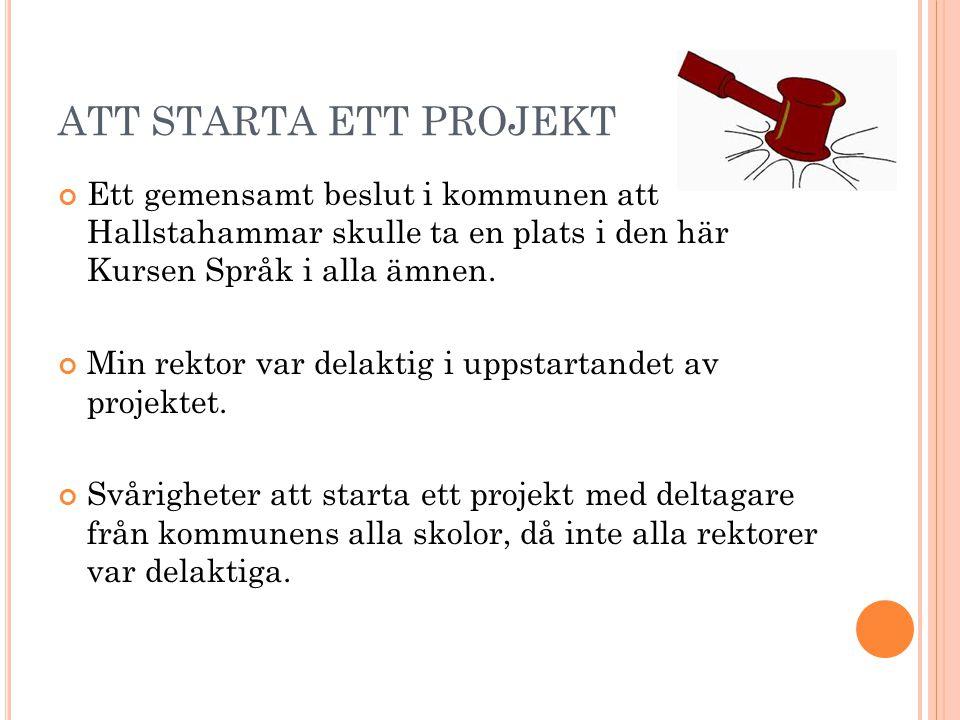 ATT STARTA ETT PROJEKT Ett gemensamt beslut i kommunen att Hallstahammar skulle ta en plats i den här Kursen Språk i alla ämnen.