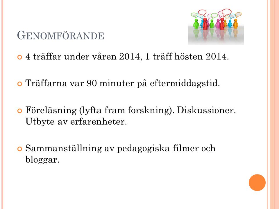 Genomförande 4 träffar under våren 2014, 1 träff hösten 2014.