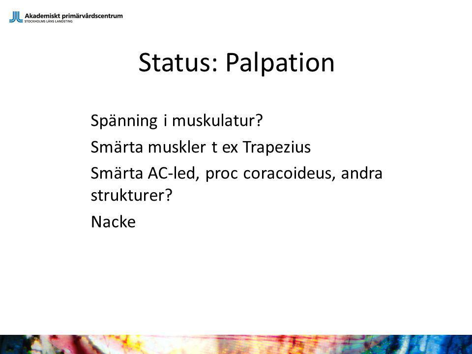 Status: Palpation Spänning i muskulatur.