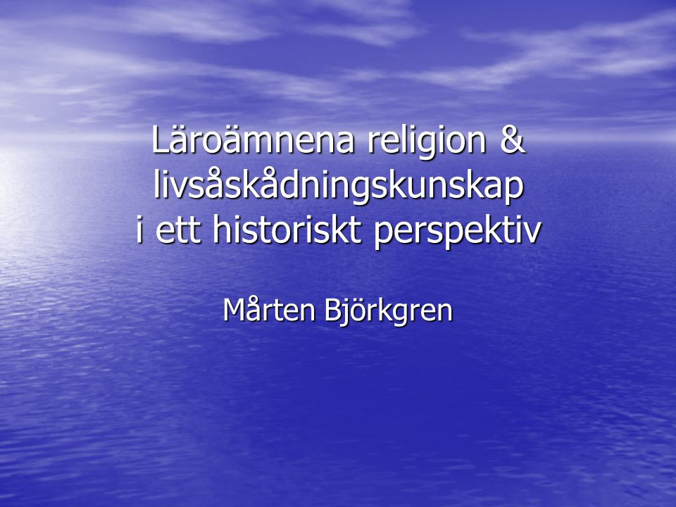 Läroämnena religion & livsåskådningskunskap i ett historiskt perspektiv
