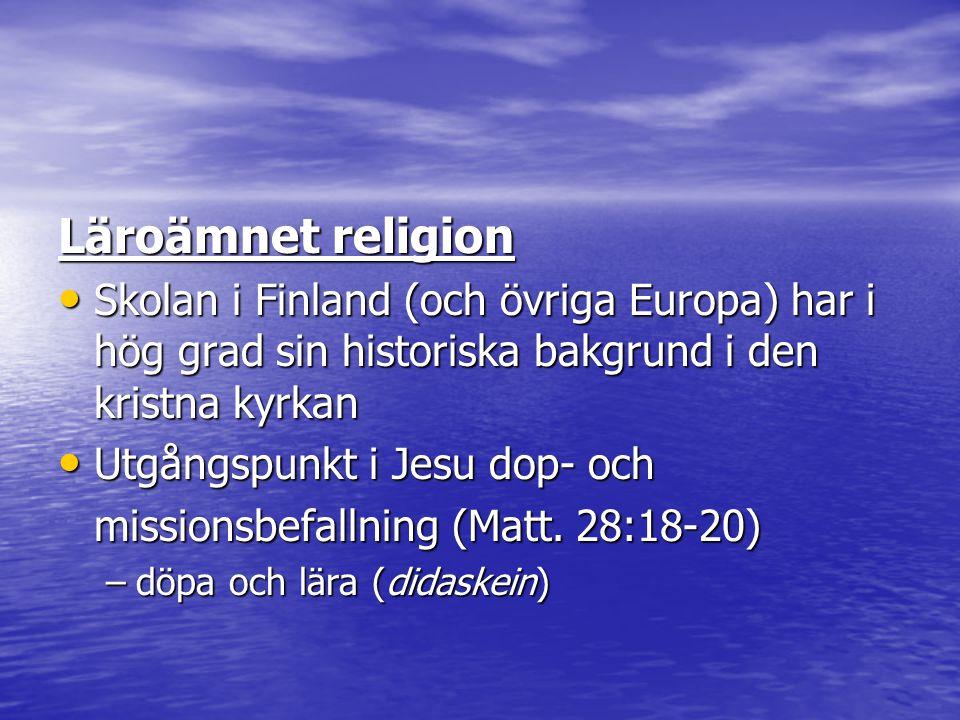Läroämnet religion Skolan i Finland (och övriga Europa) har i hög grad sin historiska bakgrund i den kristna kyrkan.