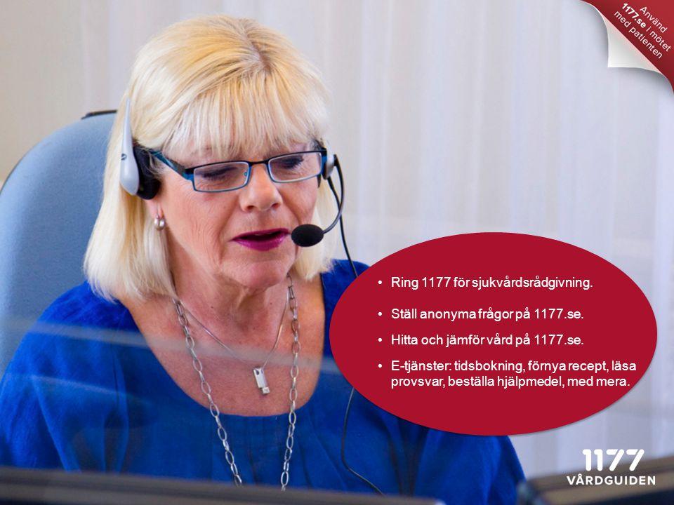 Ring 1177 för sjukvårdsrådgivning. Ställ anonyma frågor på 1177.se.
