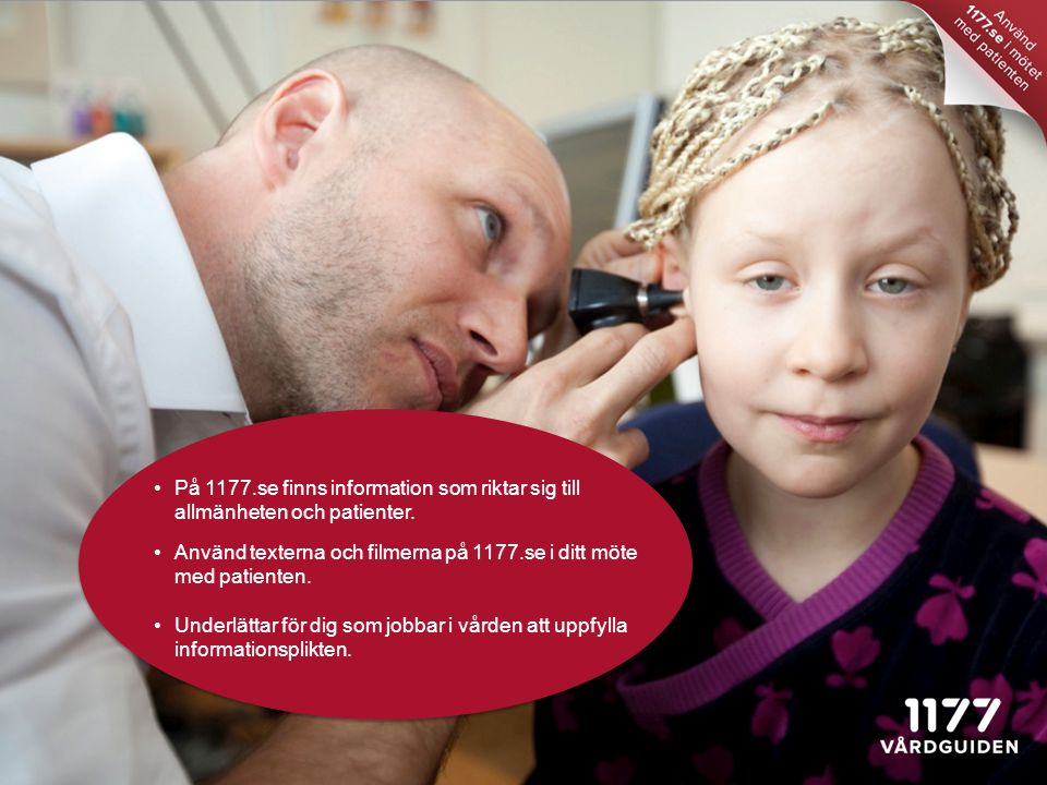 Använd texterna och filmerna på 1177.se i ditt möte med patienten.