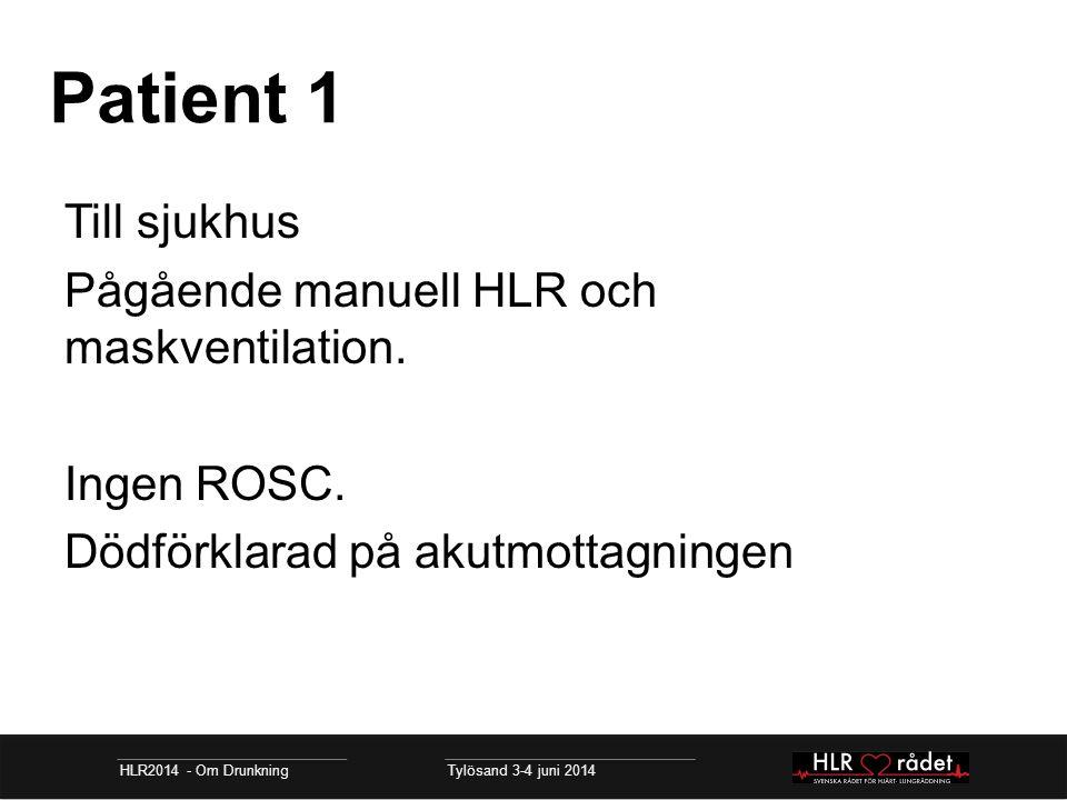 Patient 1 Till sjukhus Pågående manuell HLR och maskventilation.