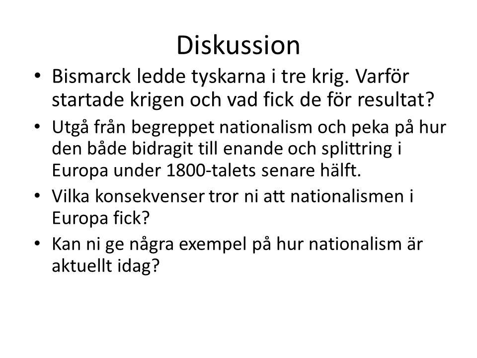 Diskussion Bismarck ledde tyskarna i tre krig. Varför startade krigen och vad fick de för resultat