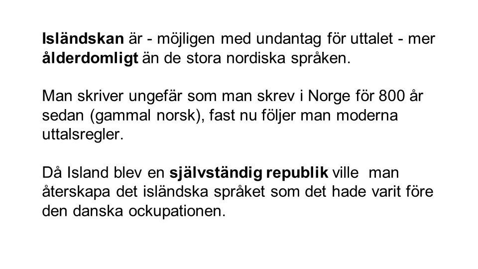 Isländskan är - möjligen med undantag för uttalet - mer ålderdomligt än de stora nordiska språken.