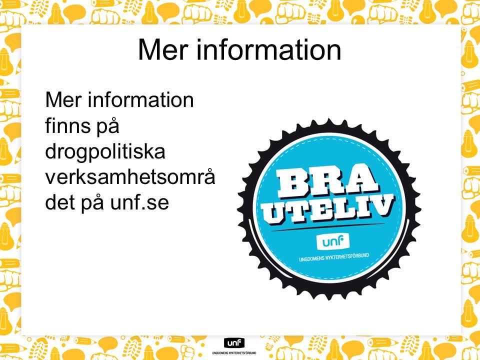 Mer information Mer information finns på drogpolitiska verksamhetsområ det på unf.se.