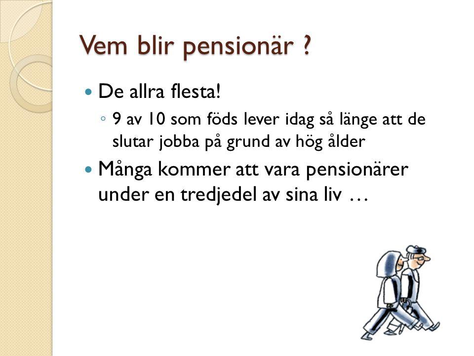 Vem blir pensionär De allra flesta!