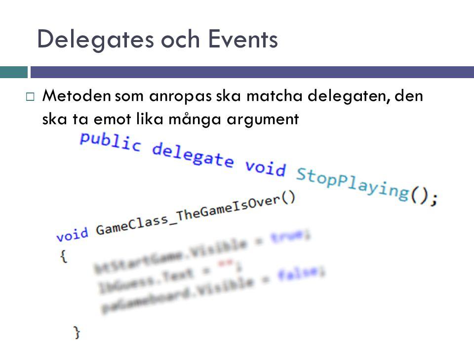Delegates och Events Metoden som anropas ska matcha delegaten, den ska ta emot lika många argument