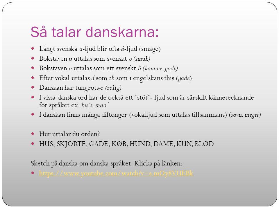 Så talar danskarna: Långt svenska a-ljud blir ofta ä-ljud (smage)