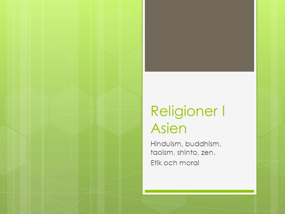 Hinduism, buddhism, taoism, shinto, zen. Etik och moral