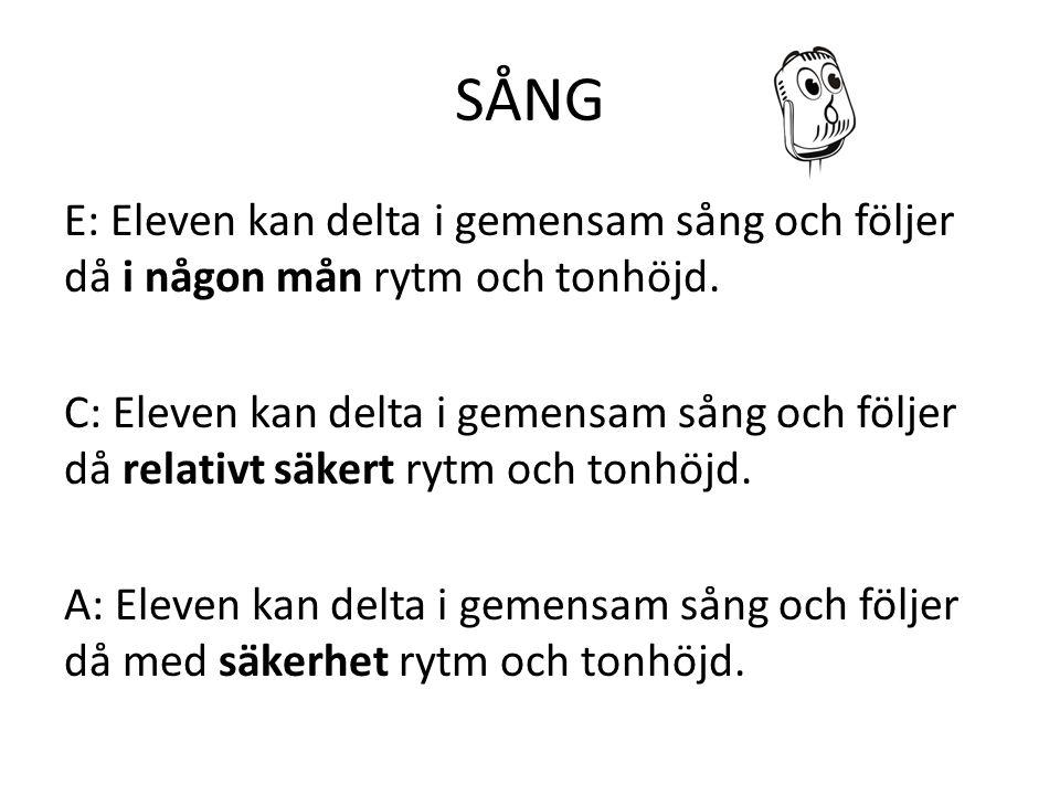 SÅNG E: Eleven kan delta i gemensam sång och följer då i någon mån rytm och tonhöjd.