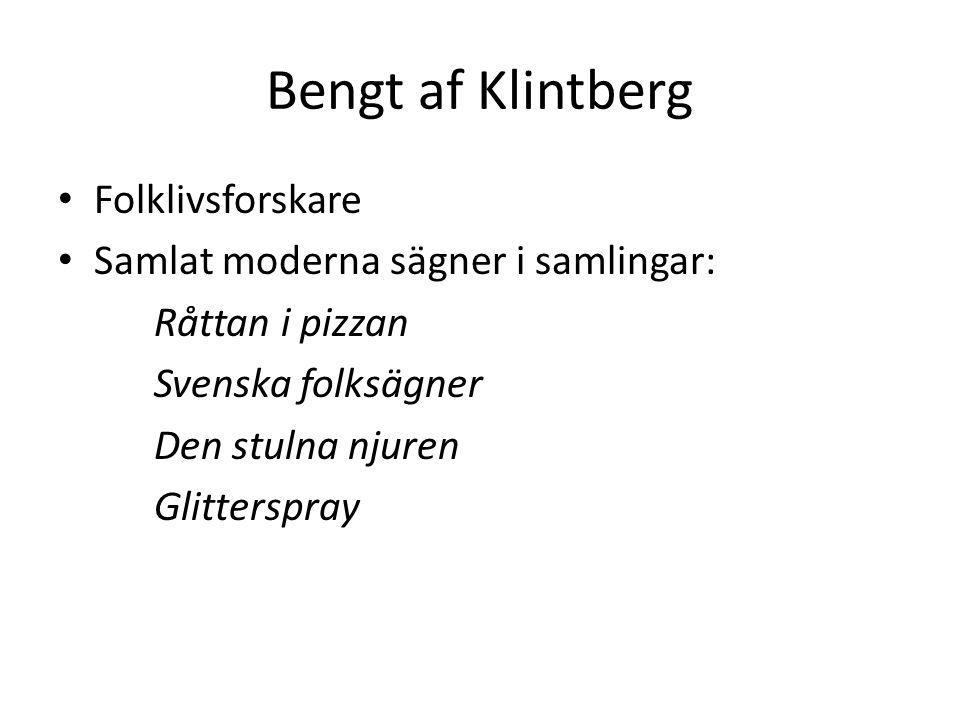 Bengt af Klintberg Folklivsforskare Samlat moderna sägner i samlingar: