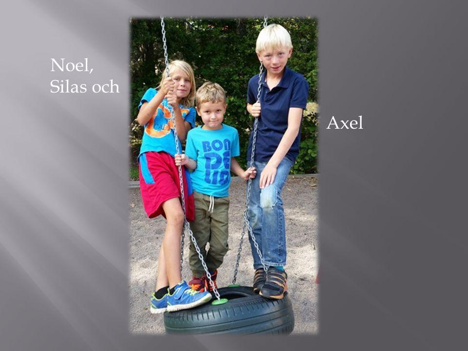 Noel, Silas och Axel