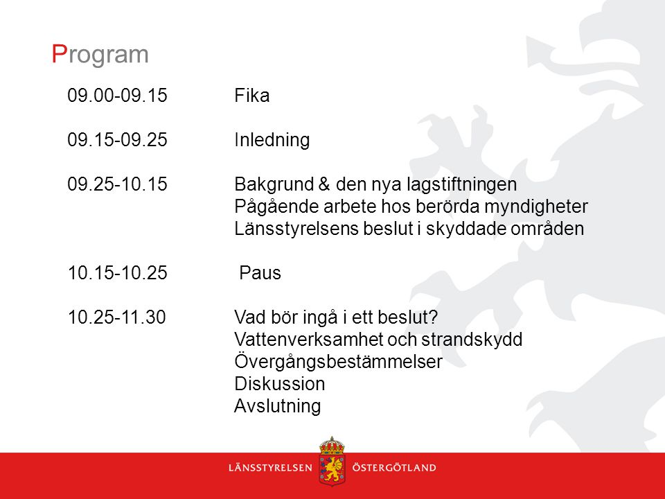 Program 09.00-09.15 Fika 09.15-09.25 Inledning