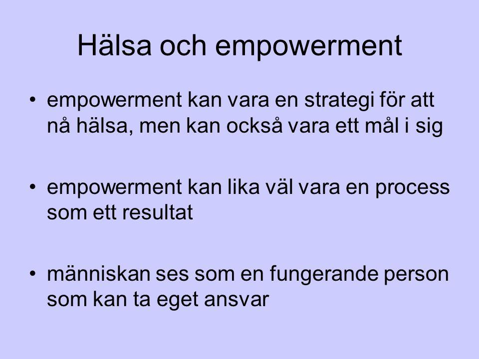 Hälsa och empowerment empowerment kan vara en strategi för att nå hälsa, men kan också vara ett mål i sig.