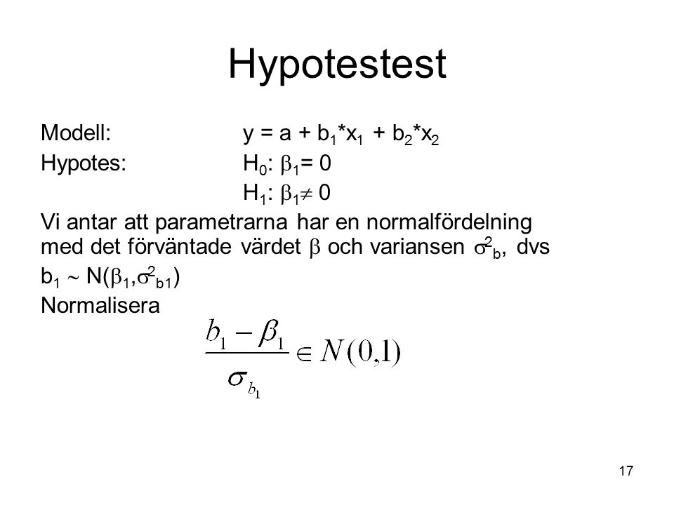 Hypotestest Modell: y = a + b1*x1 + b2*x2 Hypotes: H0: 1= 0 H1: 1 0