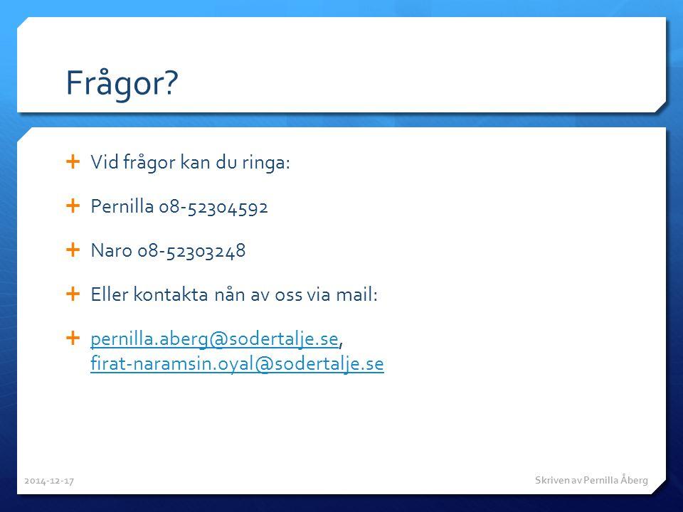 Frågor Vid frågor kan du ringa: Pernilla 08-52304592 Naro 08-52303248