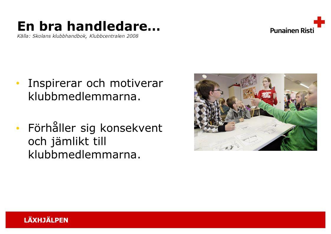 En bra handledare… Källa: Skolans klubbhandbok, Klubbcentralen 2008