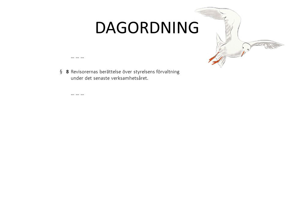 DAGORDNING … … … § 8 Revisorernas berättelse över styrelsens förvaltning under det senaste verksamhetsåret.
