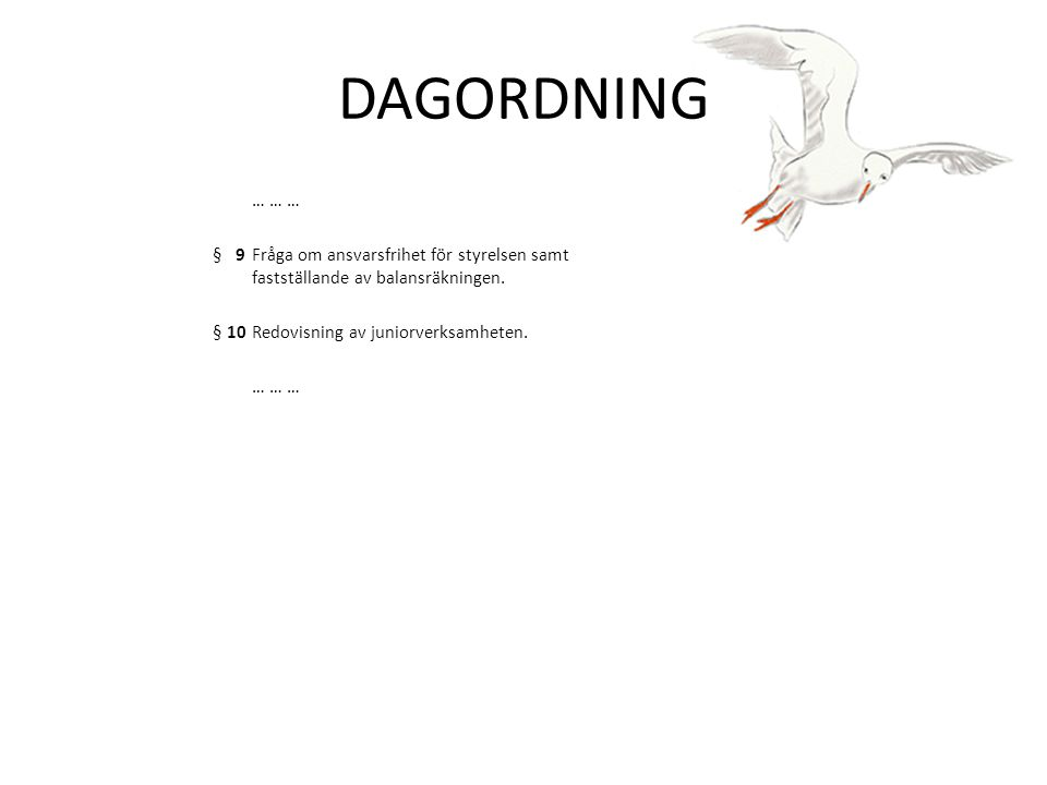 DAGORDNING … … … § 9 Fråga om ansvarsfrihet för styrelsen samt fastställande av balansräkningen.