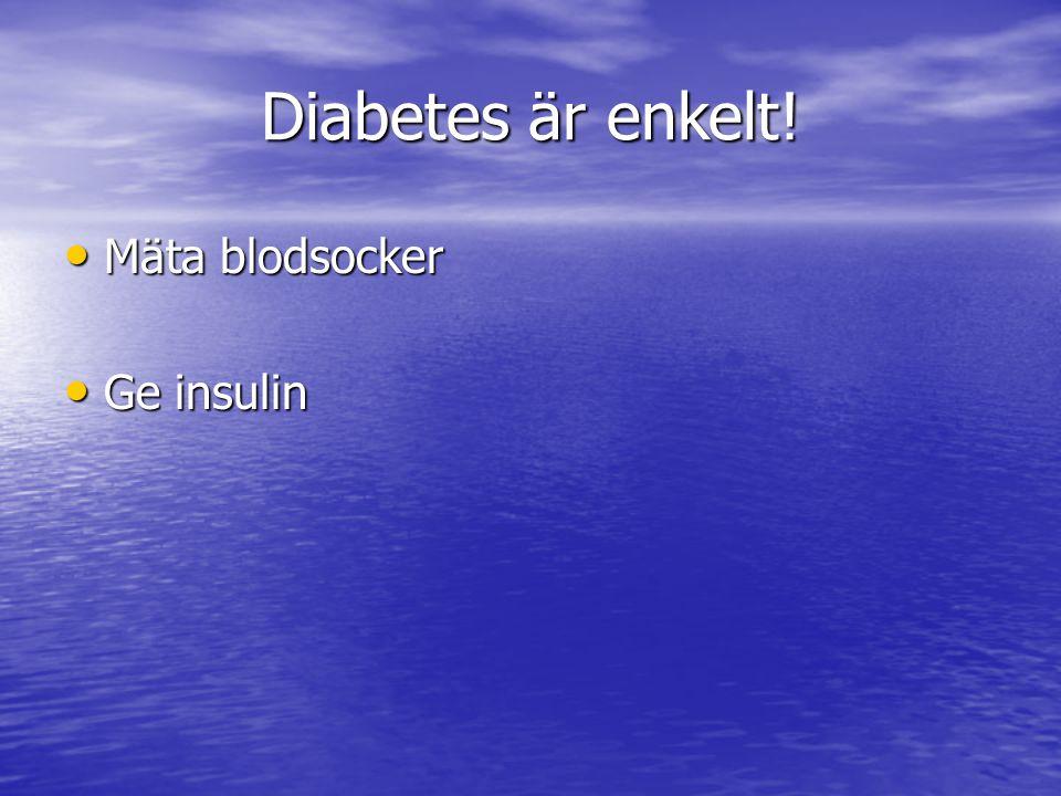 Diabetes är enkelt! Mäta blodsocker Ge insulin