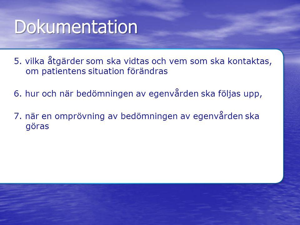 Dokumentation 5. vilka åtgärder som ska vidtas och vem som ska kontaktas, om patientens situation förändras.