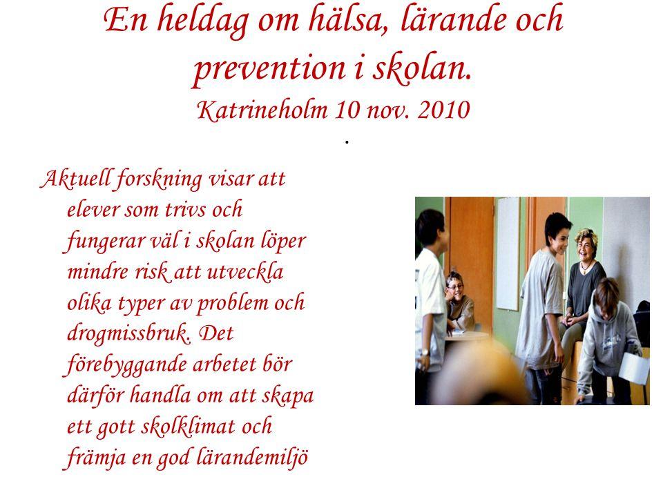 En heldag om hälsa, lärande och prevention i skolan. Katrineholm 10 nov. 2010