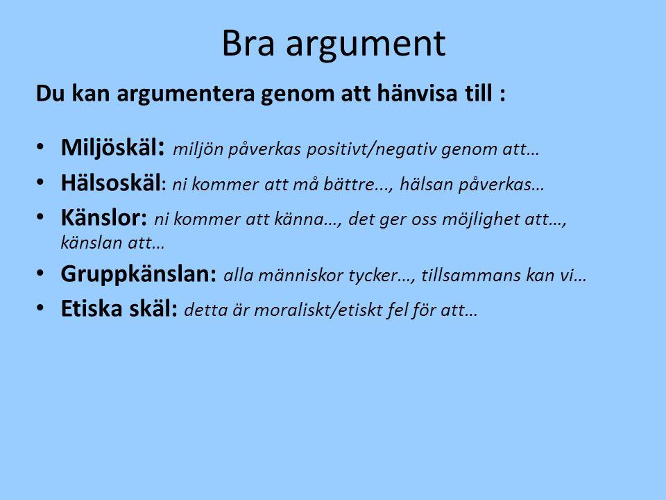 Bra argument Du kan argumentera genom att hänvisa till :
