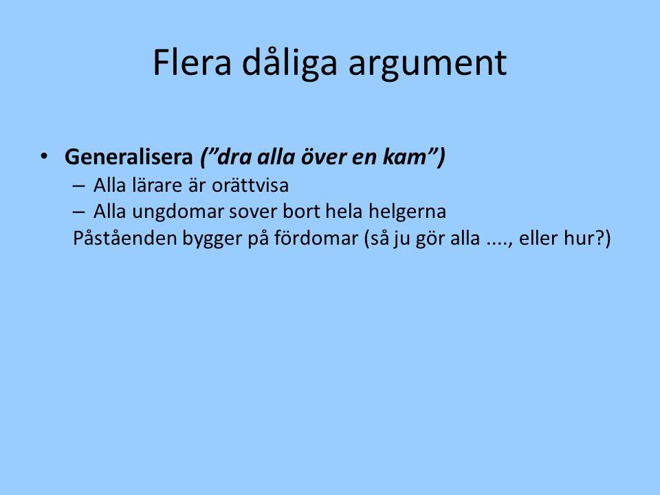 Flera dåliga argument Generalisera ( dra alla över en kam )