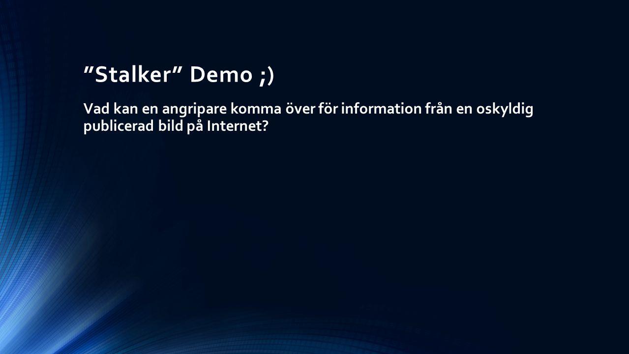 Stalker Demo ;) Vad kan en angripare komma över för information från en oskyldig publicerad bild på Internet