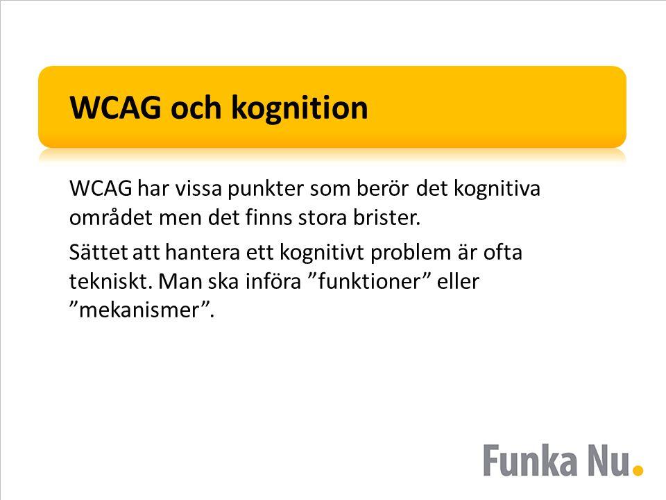 WCAG och kognition WCAG har vissa punkter som berör det kognitiva området men det finns stora brister.