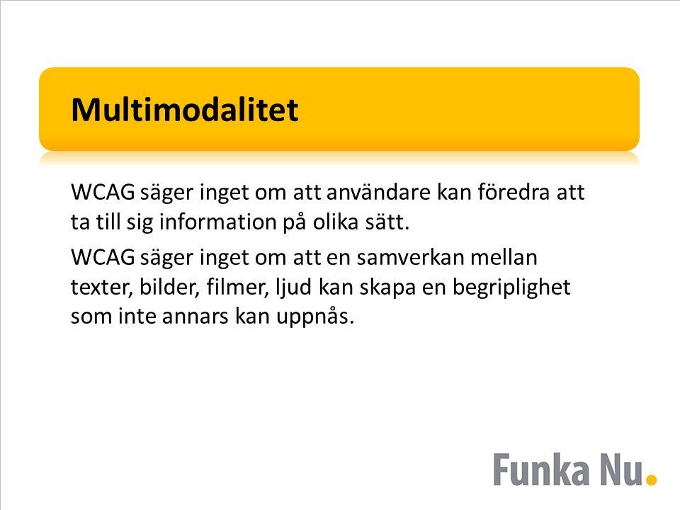 Multimodalitet WCAG säger inget om att användare kan föredra att ta till sig information på olika sätt.