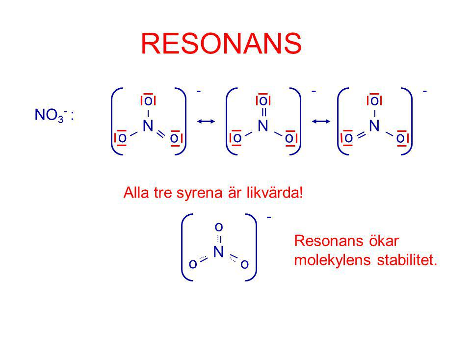 RESONANS NO3- : N  o Alla tre syrena är likvärda!