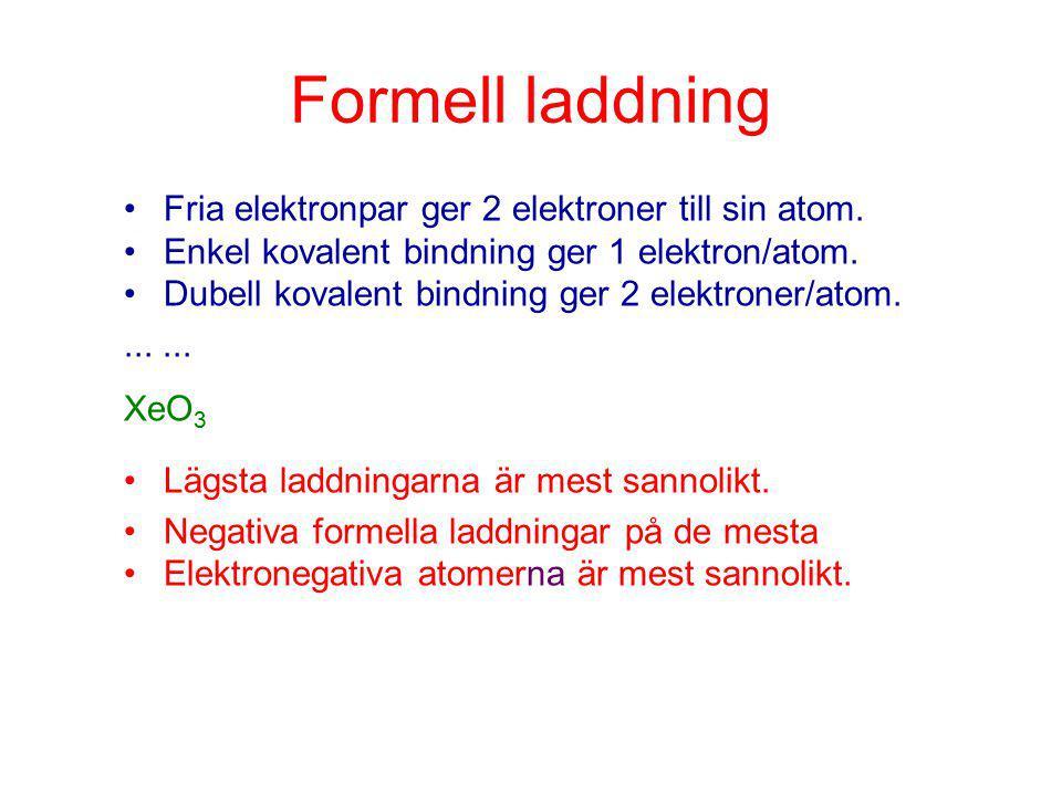 Formell laddning Fria elektronpar ger 2 elektroner till sin atom.