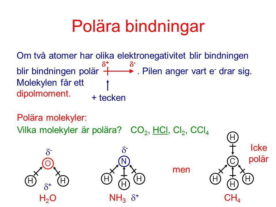 Polära bindningar Om två atomer har olika elektronegativitet blir bindningen. blir bindningen polär . Pilen anger vart e- drar sig.