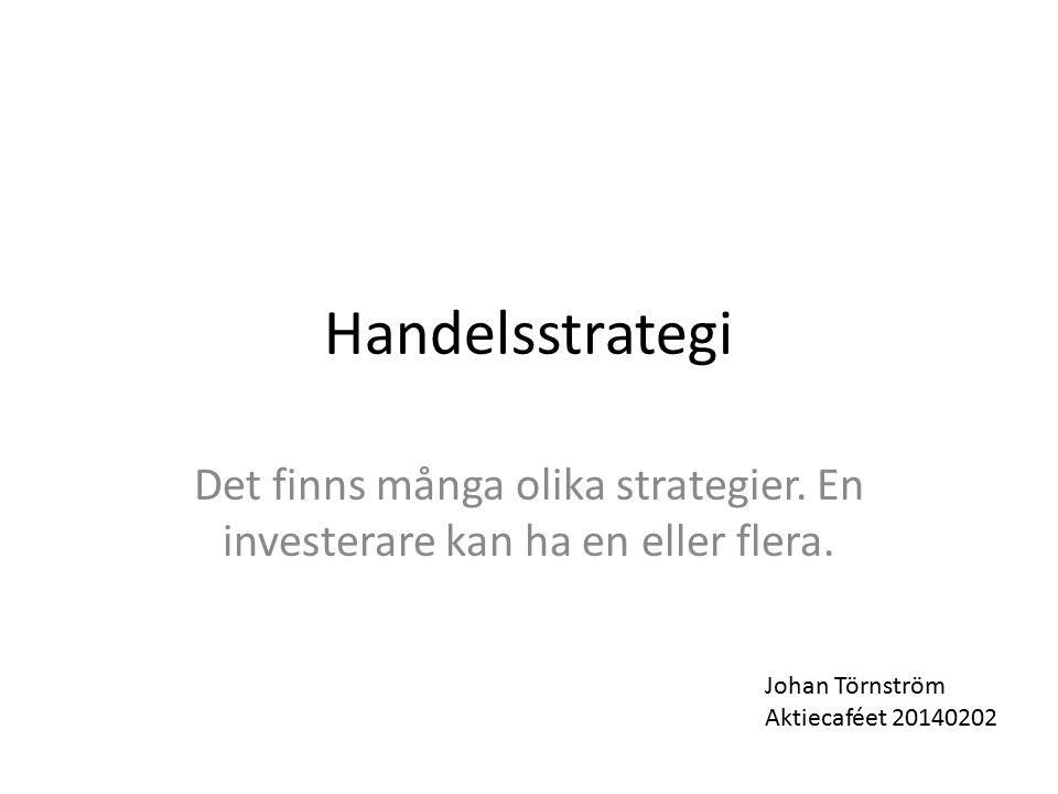 Handelsstrategi Det finns många olika strategier. En investerare kan ha en eller flera. Johan Törnström.