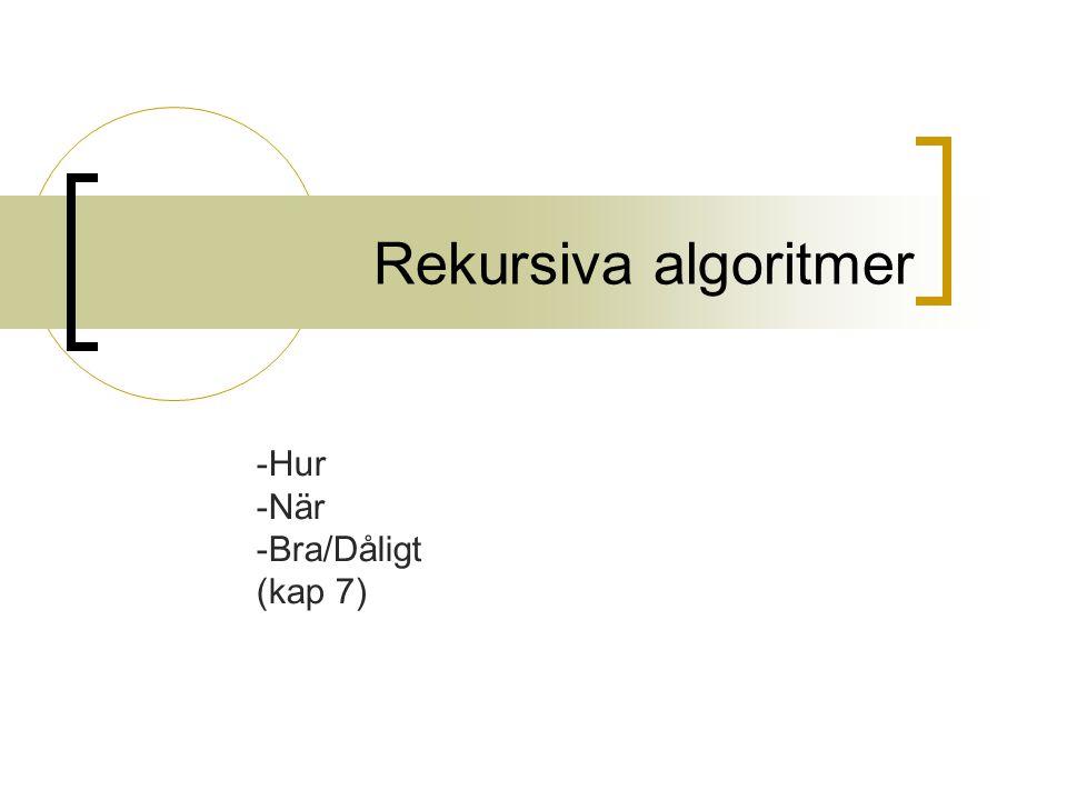 Rekursiva algoritmer Hur När Bra/Dåligt (kap 7)