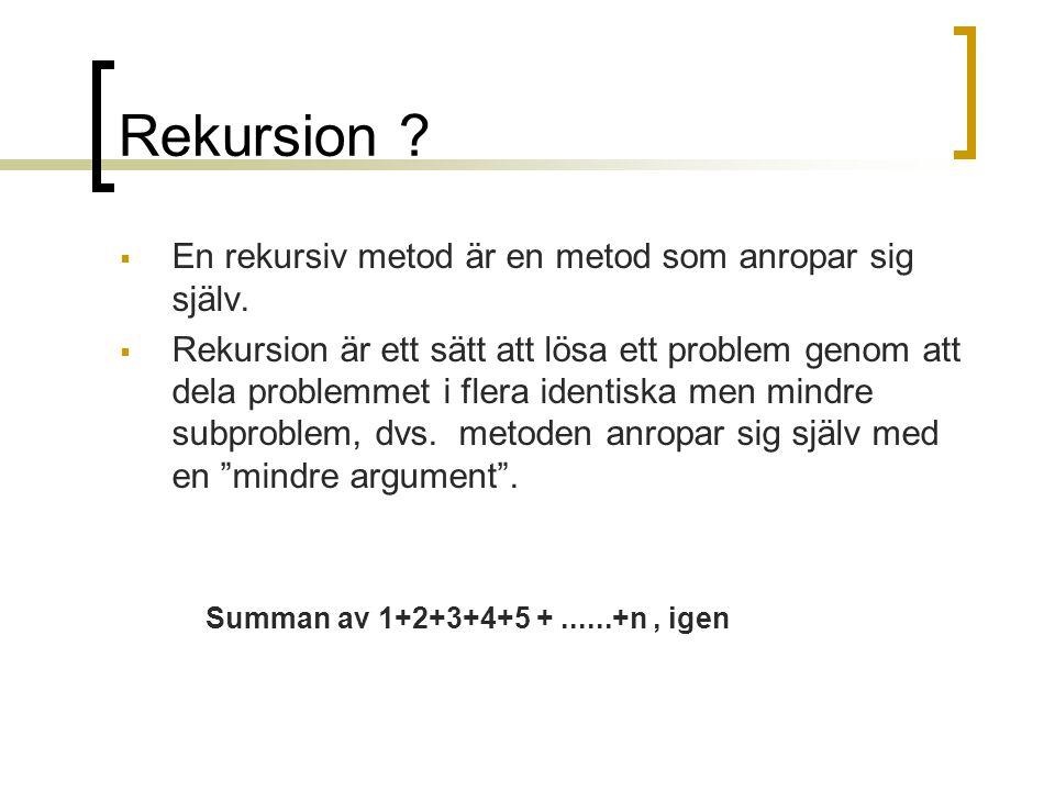 Rekursion En rekursiv metod är en metod som anropar sig själv.