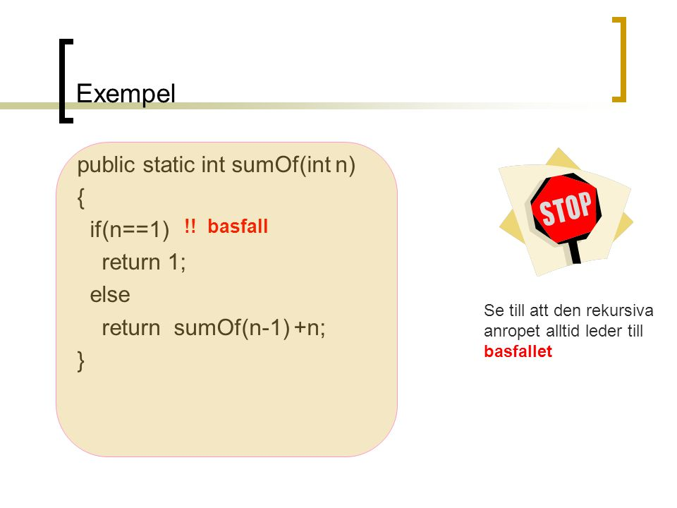 Exempel public static int sumOf(int n) { if(n==1) return 1; else