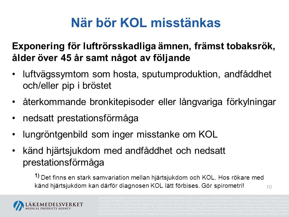 När bör KOL misstänkas Exponering för luftrörsskadliga ämnen, främst tobaksrök, ålder över 45 år samt något av följande.
