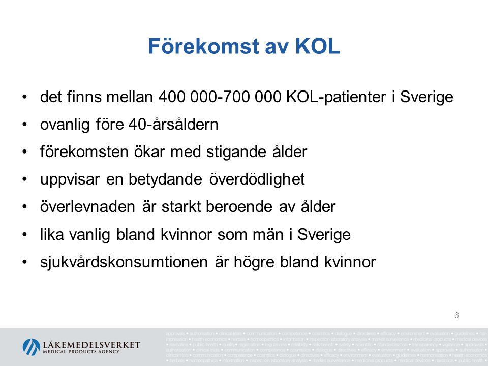 Förekomst av KOL det finns mellan 400 000-700 000 KOL-patienter i Sverige. ovanlig före 40-årsåldern.