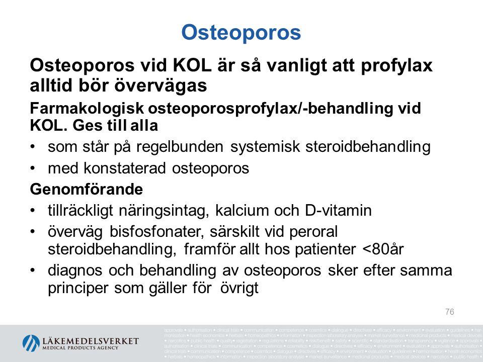 Osteoporos Osteoporos vid KOL är så vanligt att profylax alltid bör övervägas. Farmakologisk osteoporosprofylax/-behandling vid KOL. Ges till alla.