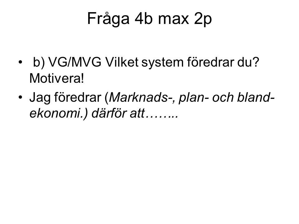 Fråga 4b max 2p b) VG/MVG Vilket system föredrar du Motivera!